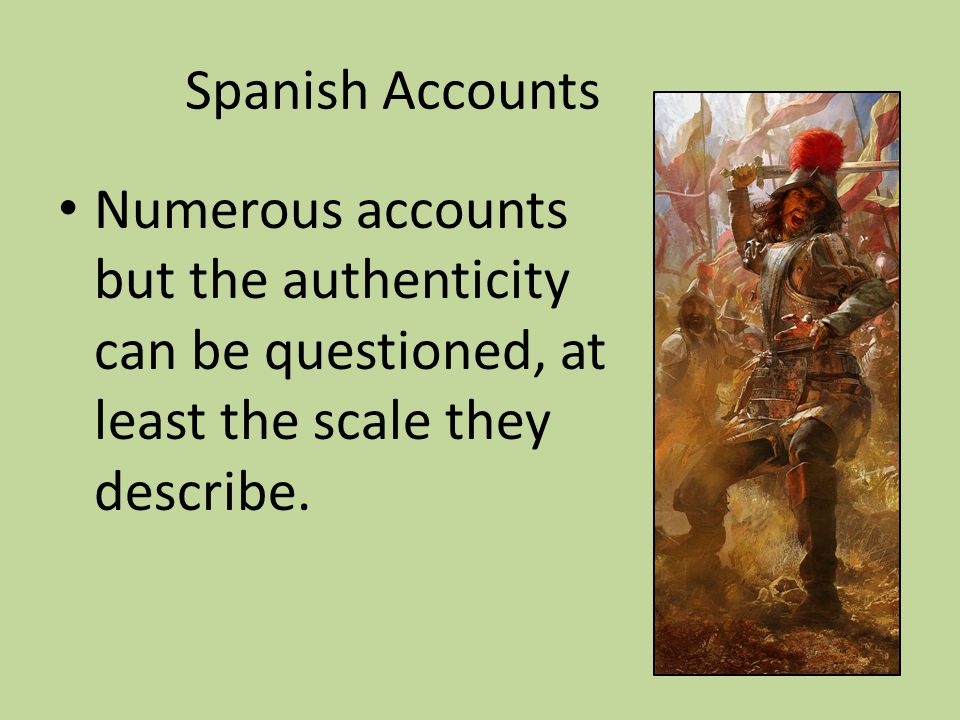 Spanish Accounts Numerous accounts but the authenticity can be questioned, at least the scale they describe.