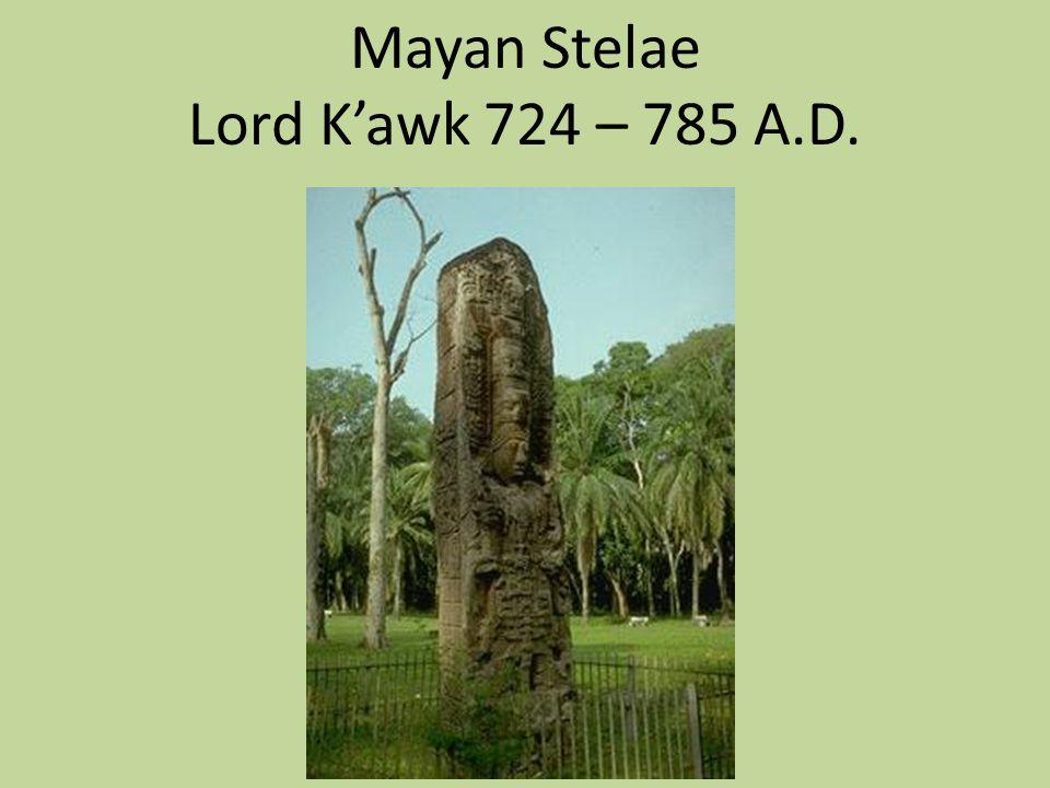 Mayan Stelae Lord K'awk 724 – 785 A.D.