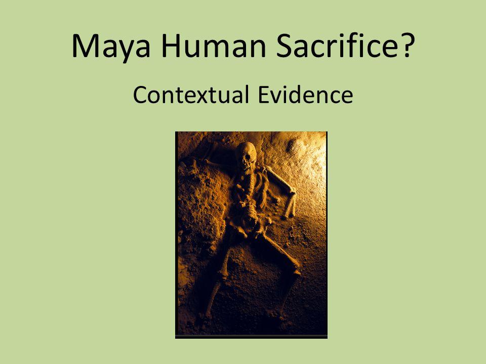 Maya Human Sacrifice? Contextual Evidence