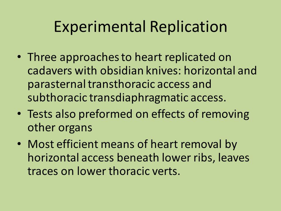 Experimental Replication Three approaches to heart replicated on cadavers with obsidian knives: horizontal and parasternal transthoracic access and subthoracic transdiaphragmatic access.