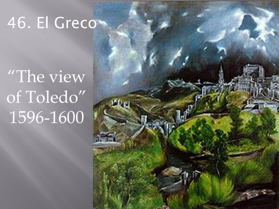 46. El Greco The view of Toledo 1596-1600