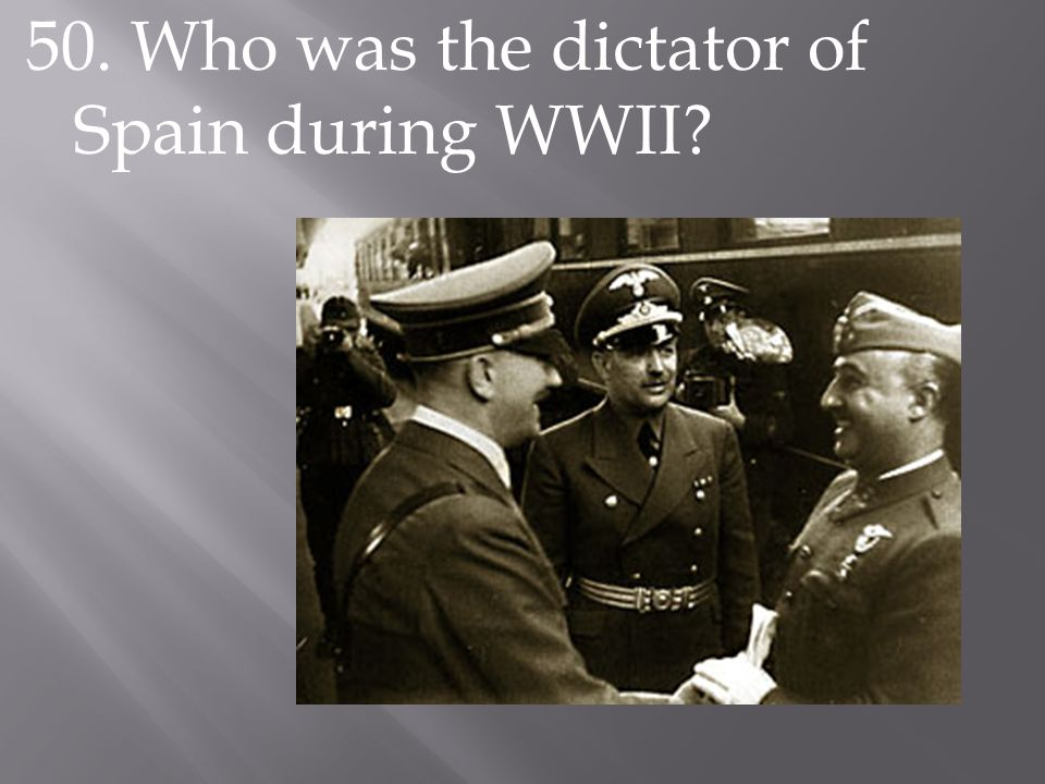 50. Who was the dictator of Spain during WWII