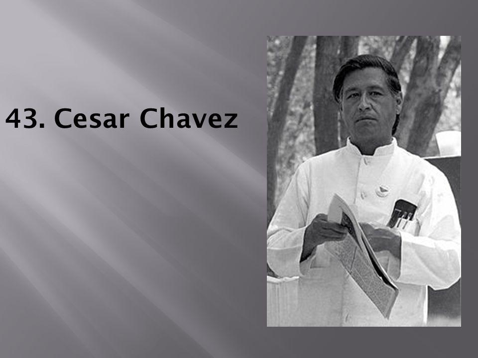 43. Cesar Chavez