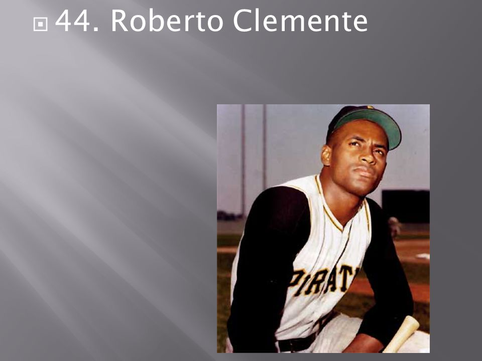  44. Roberto Clemente