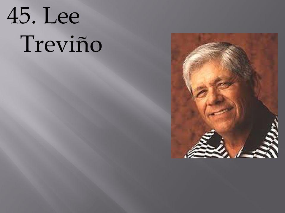 45. Lee Treviño