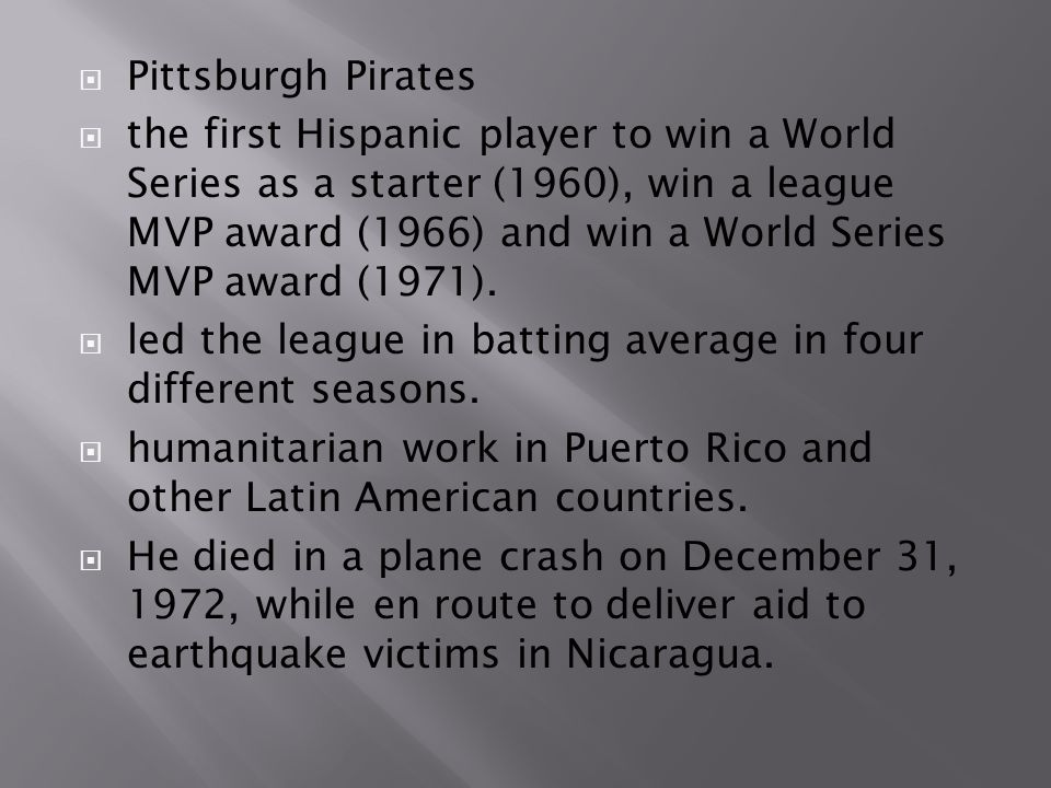  Pittsburgh Pirates  the first Hispanic player to win a World Series as a starter (1960), win a league MVP award (1966) and win a World Series MVP award (1971).
