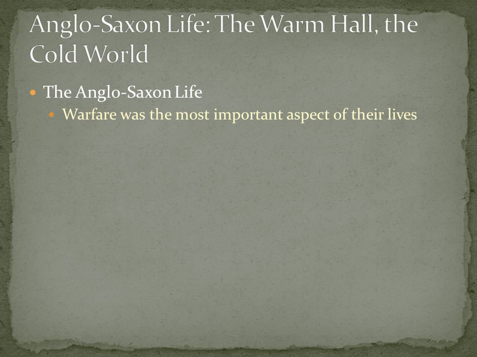 The Anglo-Saxon Life Warfare was the most important aspect of their lives