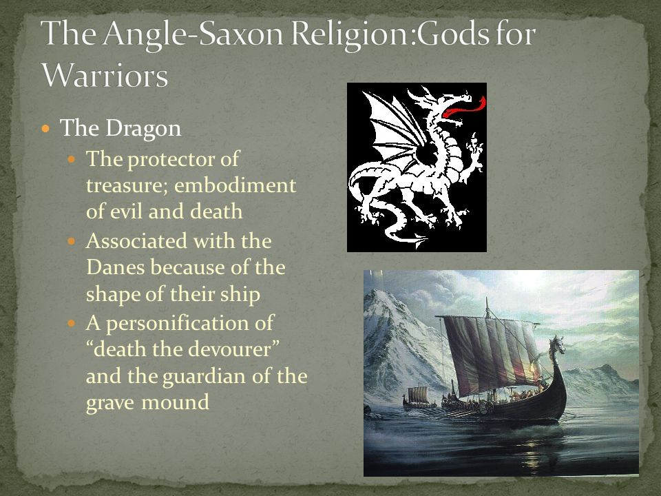 The Dragon The protector of treasure; embodiment of evil and death Associated with the Danes because of the shape of their ship A personification of ""