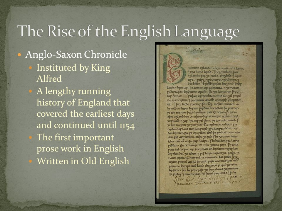 Anglo-Saxon Chronicle Instituted by King Alfred A lengthy running history of England that covered the earliest days and continued until 1154 The first
