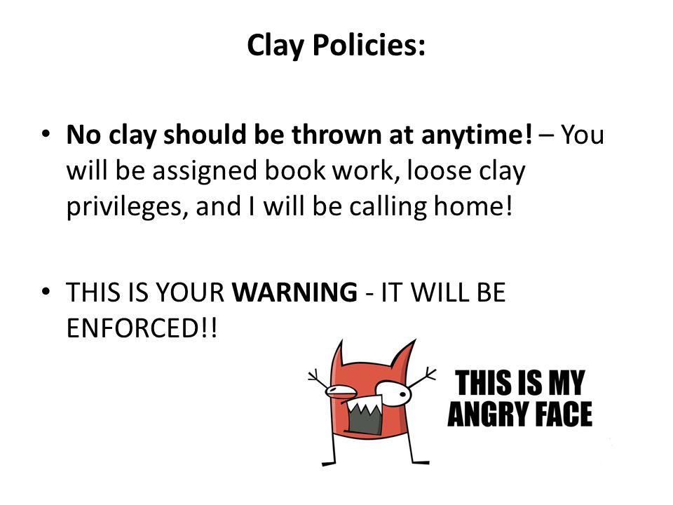 Clay Policies: No clay should be thrown at anytime.