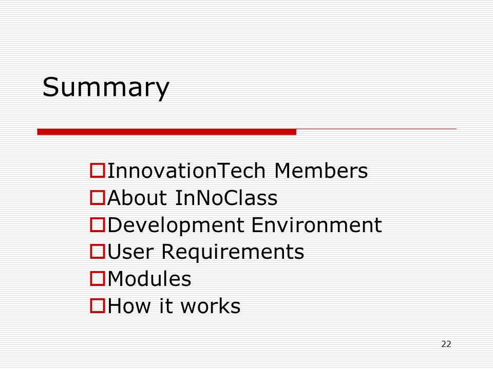 22 Summary  InnovationTech Members  About InNoClass  Development Environment  User Requirements  Modules  How it works