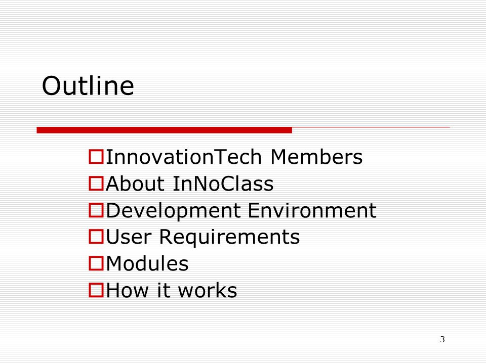 3 Outline  InnovationTech Members  About InNoClass  Development Environment  User Requirements  Modules  How it works