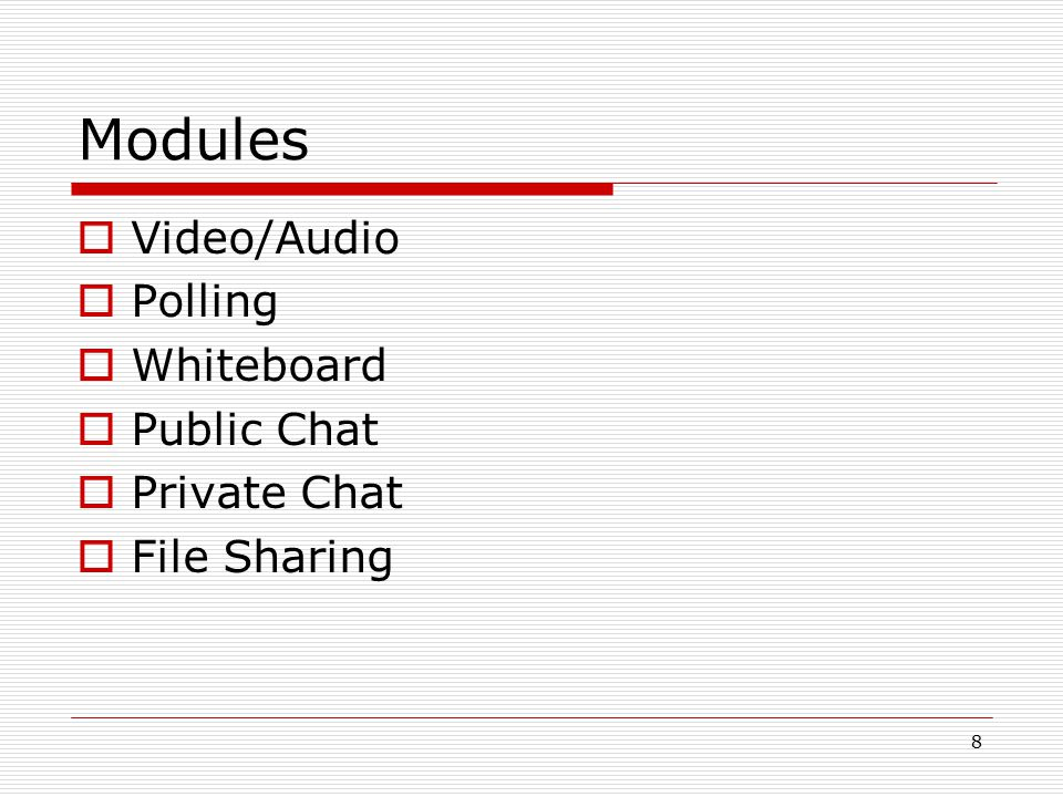 8 Modules  Video/Audio  Polling  Whiteboard  Public Chat  Private Chat  File Sharing