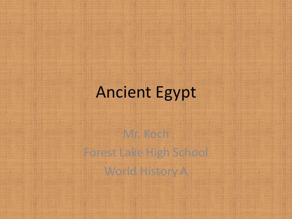 Ancient Egypt Mr. Koch Forest Lake High School World History A