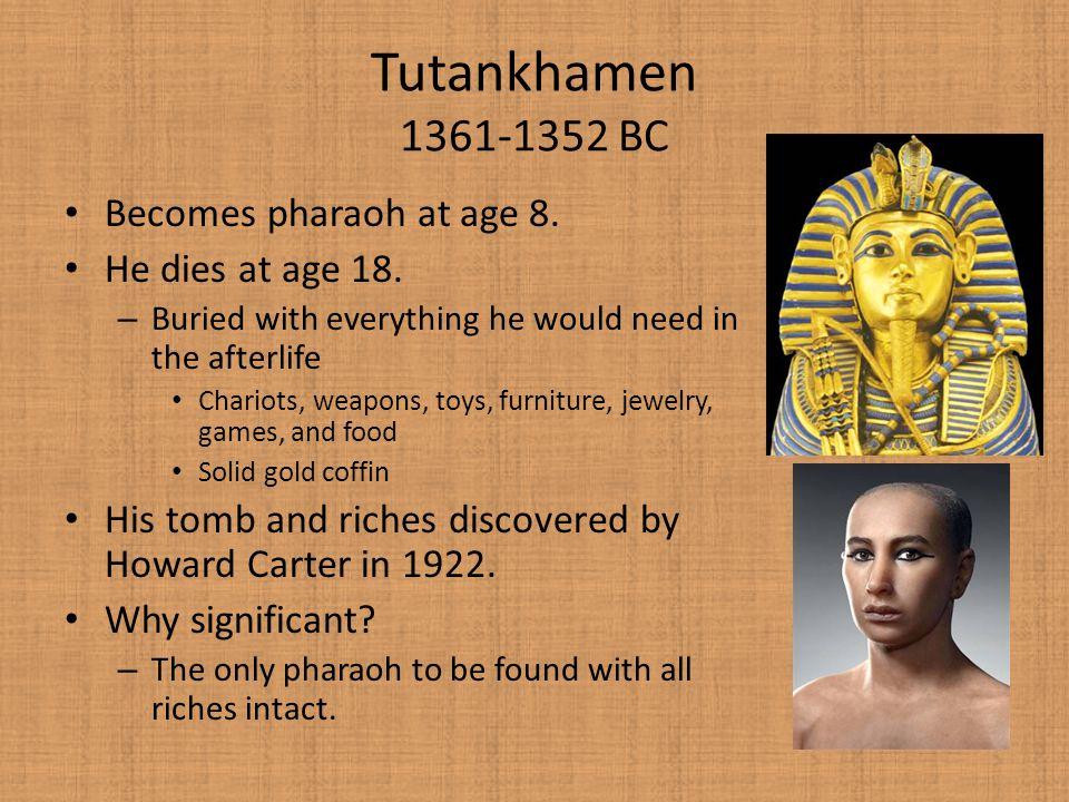 Tutankhamen 1361-1352 BC Becomes pharaoh at age 8.