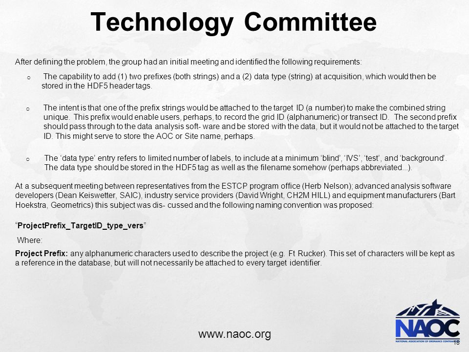 www.naoc.org Technology Committee After defining the problem, the group had an initial meeting and identified the following requirements: o The capability to add (1) two prefixes (both strings) and a (2) data type (string) at acquisition, which would then be stored in the HDF5 header tags.