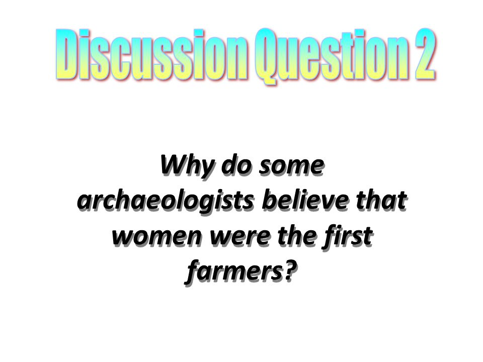 Why do some archaeologists believe that women were the first farmers?