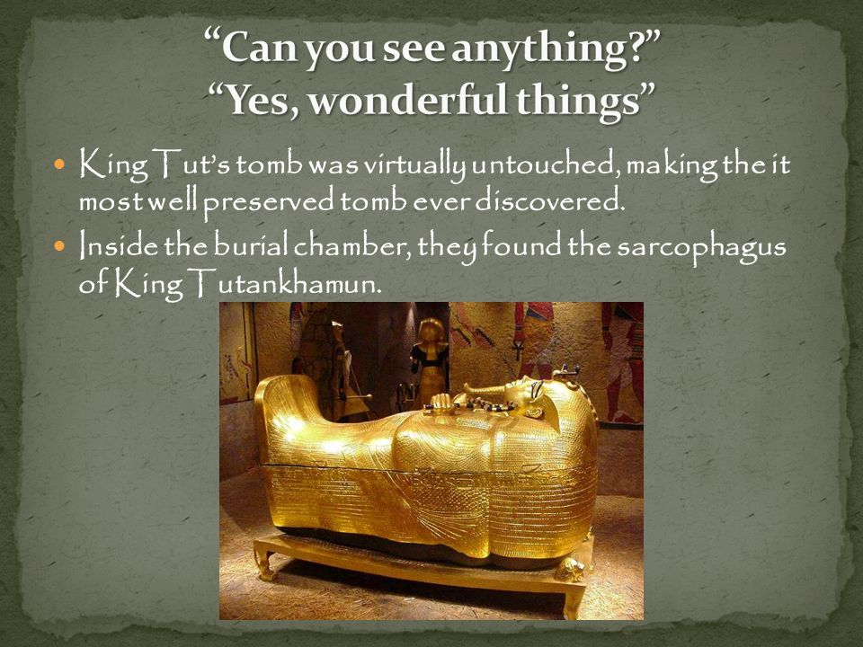 It is recorded that during the 1920 s, more than two dozen of the archaeologists died shortly after entering King Tut s tomb.