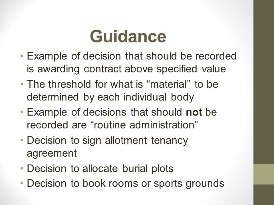 "Guidance Example of decision that should be recorded is awarding contract above specified value The threshold for what is ""material"" to be determined"