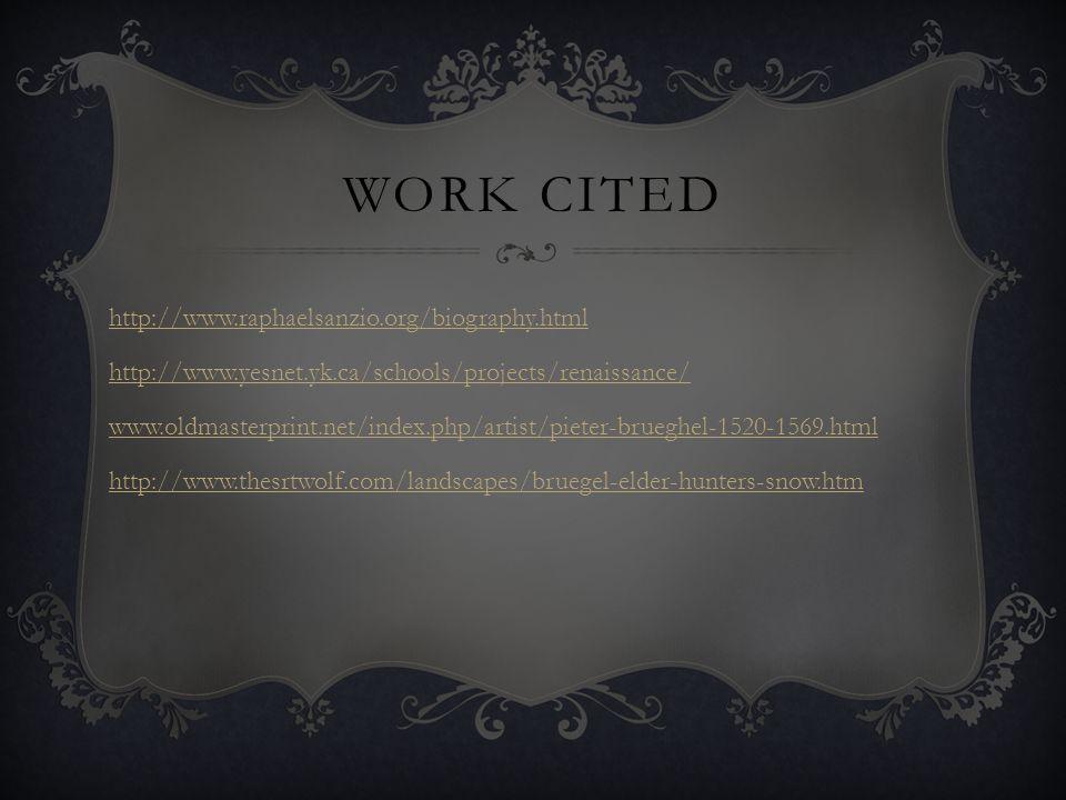 WORK CITED http://www.raphaelsanzio.org/biography.html http://www.yesnet.yk.ca/schools/projects/renaissance/ www.oldmasterprint.net/index.php/artist/p