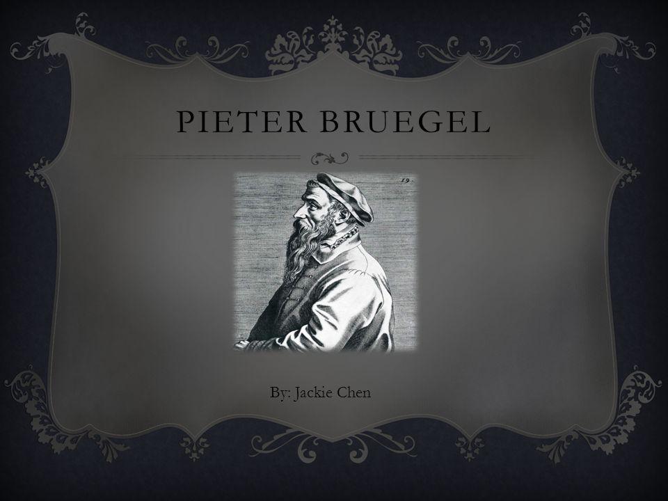 PIETER BRUEGEL By: Jackie Chen