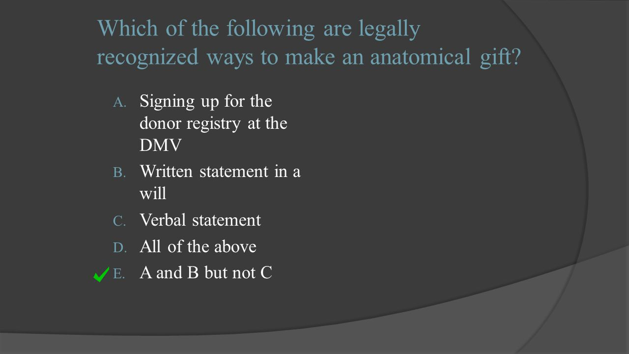 Which of the following are legally recognized ways to make an anatomical gift.