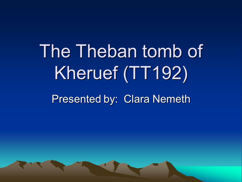 The Theban tomb of Kheruef (TT192) Presented by: Clara Nemeth