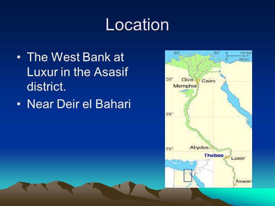 Location The West Bank at Luxur in the Asasif district. Near Deir el Bahari