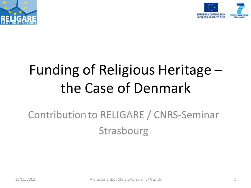 Funding of Religious Heritage – the Case of Denmark Contribution to RELIGARE / CNRS-Seminar Strasbourg 15/11/2012Professor Lisbet Christoffersen, lic@