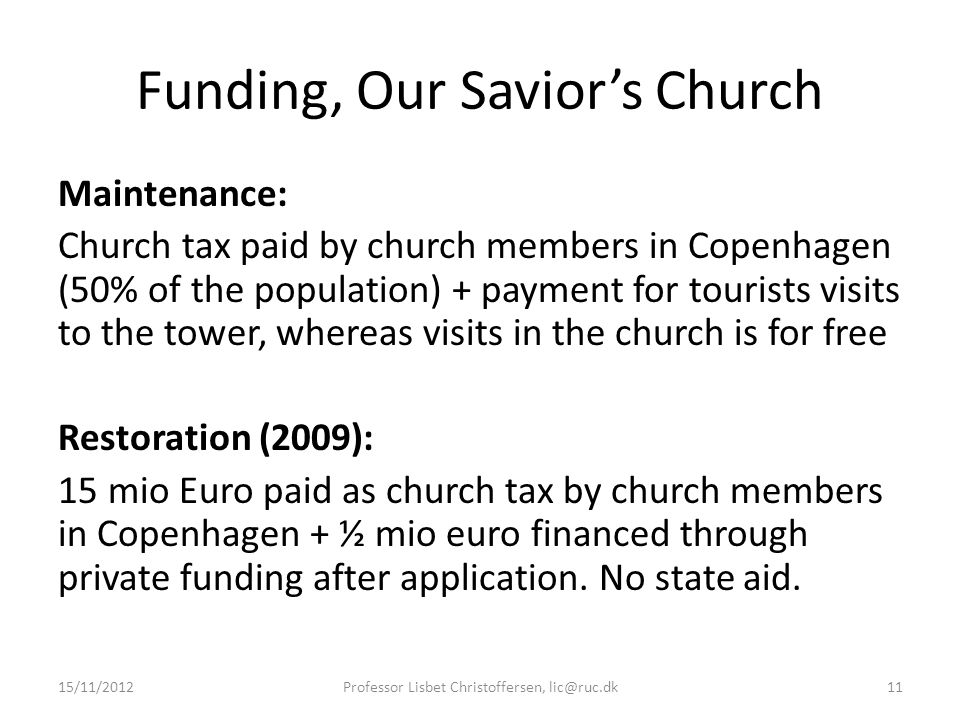 Funding, Our Savior's Church Maintenance: Church tax paid by church members in Copenhagen (50% of the population) + payment for tourists visits to the