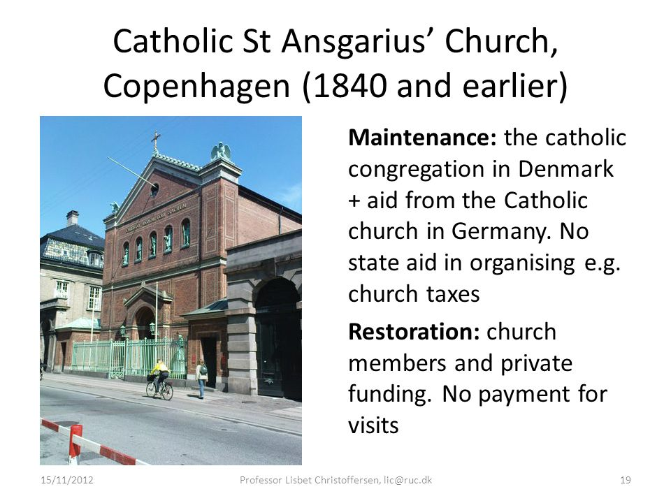 Catholic St Ansgarius' Church, Copenhagen (1840 and earlier) Maintenance: the catholic congregation in Denmark + aid from the Catholic church in Germa