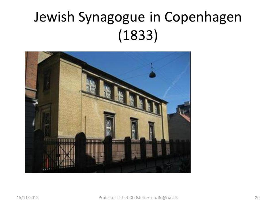 Jewish Synagogue in Copenhagen (1833) 15/11/2012Professor Lisbet Christoffersen, lic@ruc.dk20