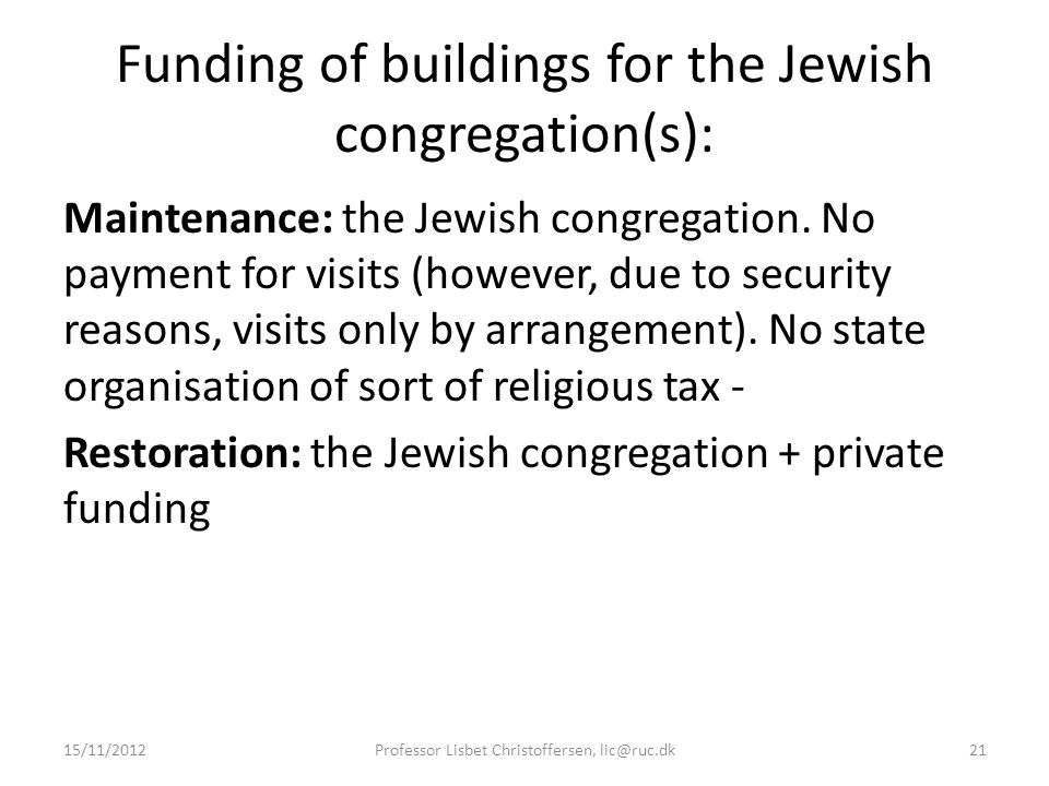 Funding of buildings for the Jewish congregation(s): Maintenance: the Jewish congregation. No payment for visits (however, due to security reasons, vi
