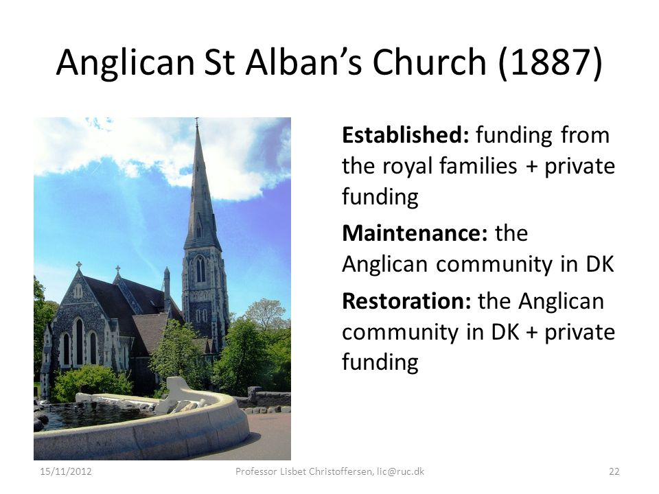Anglican St Alban's Church (1887) Established: funding from the royal families + private funding Maintenance: the Anglican community in DK Restoration