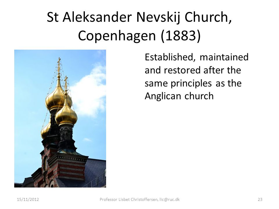 St Aleksander Nevskij Church, Copenhagen (1883) Established, maintained and restored after the same principles as the Anglican church 15/11/2012Profes