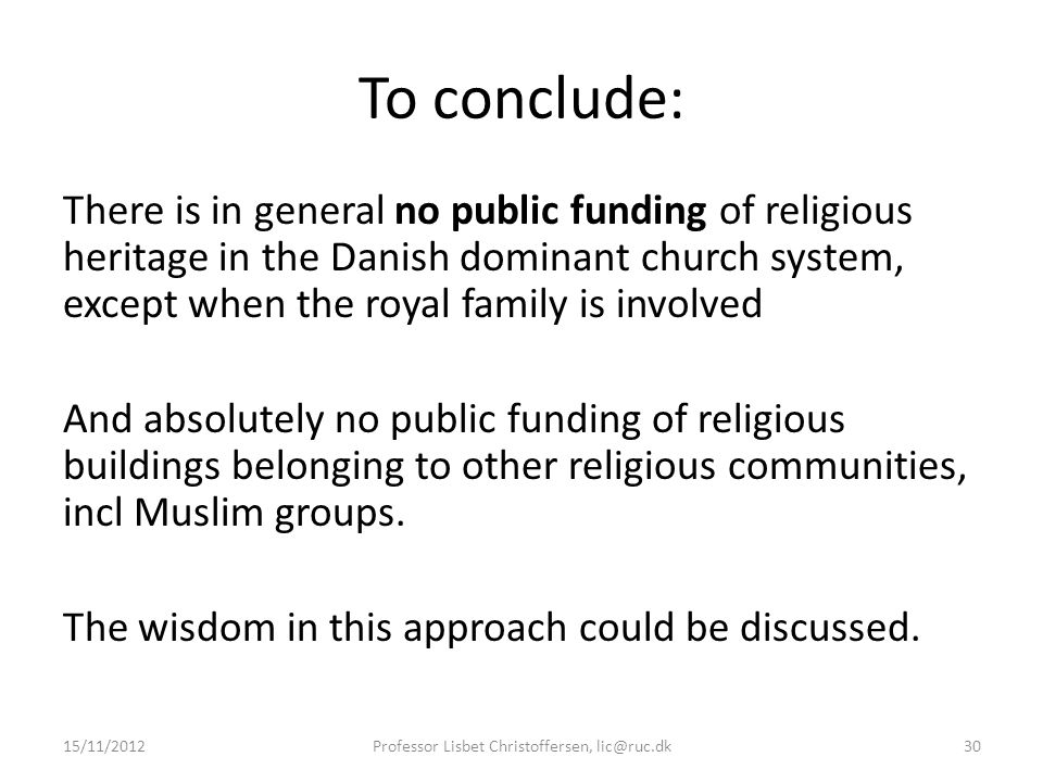 To conclude: There is in general no public funding of religious heritage in the Danish dominant church system, except when the royal family is involve