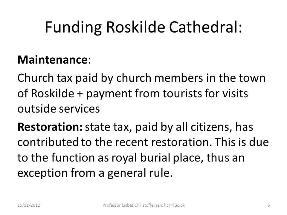 Funding Roskilde Cathedral: Maintenance: Church tax paid by church members in the town of Roskilde + payment from tourists for visits outside services