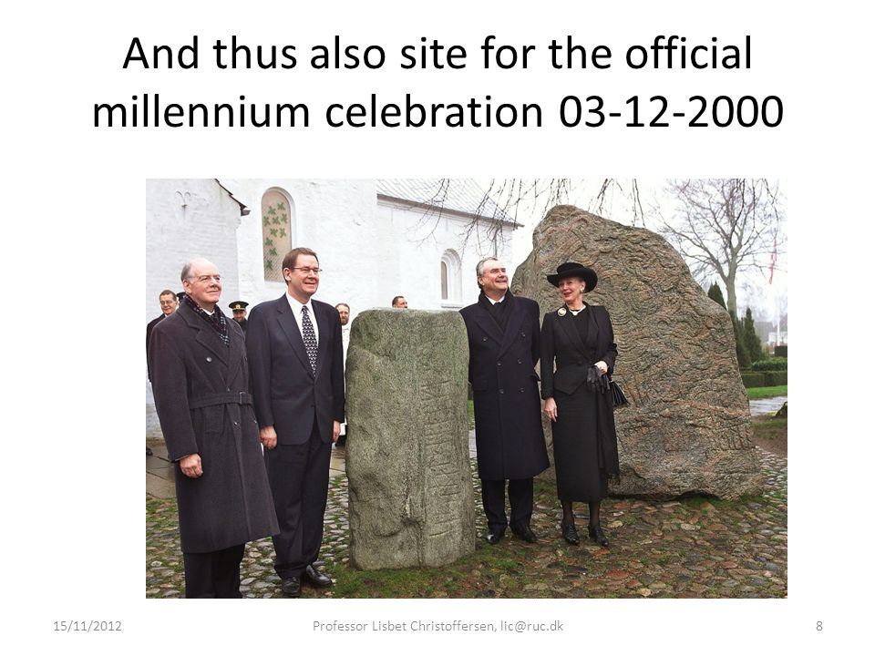 And thus also site for the official millennium celebration 03-12-2000 15/11/2012Professor Lisbet Christoffersen, lic@ruc.dk8