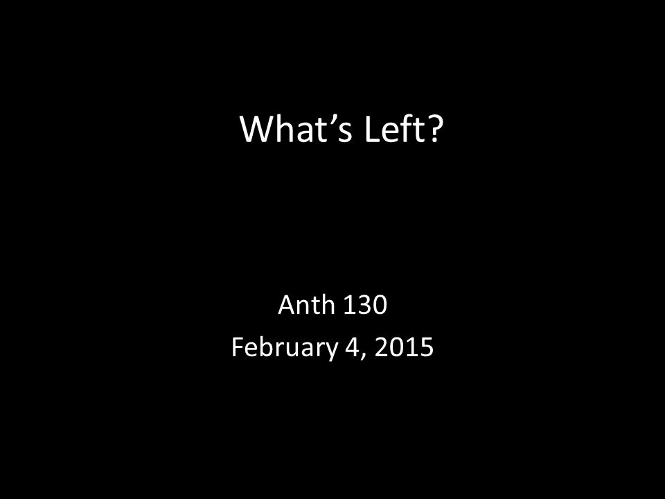 What's Left Anth 130 February 4, 2015