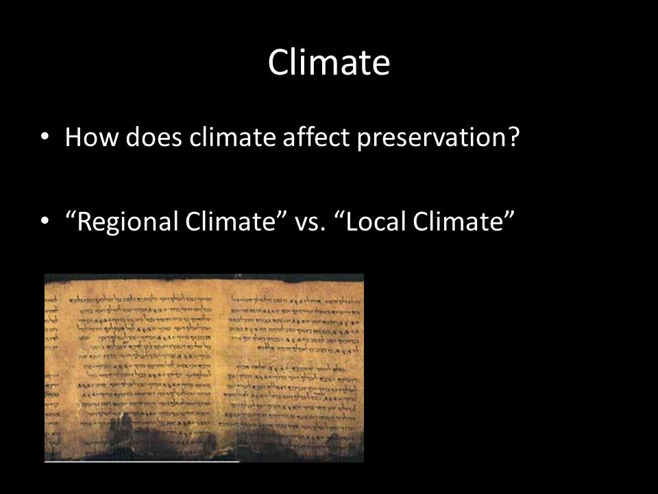 Climate How does climate affect preservation Regional Climate vs. Local Climate