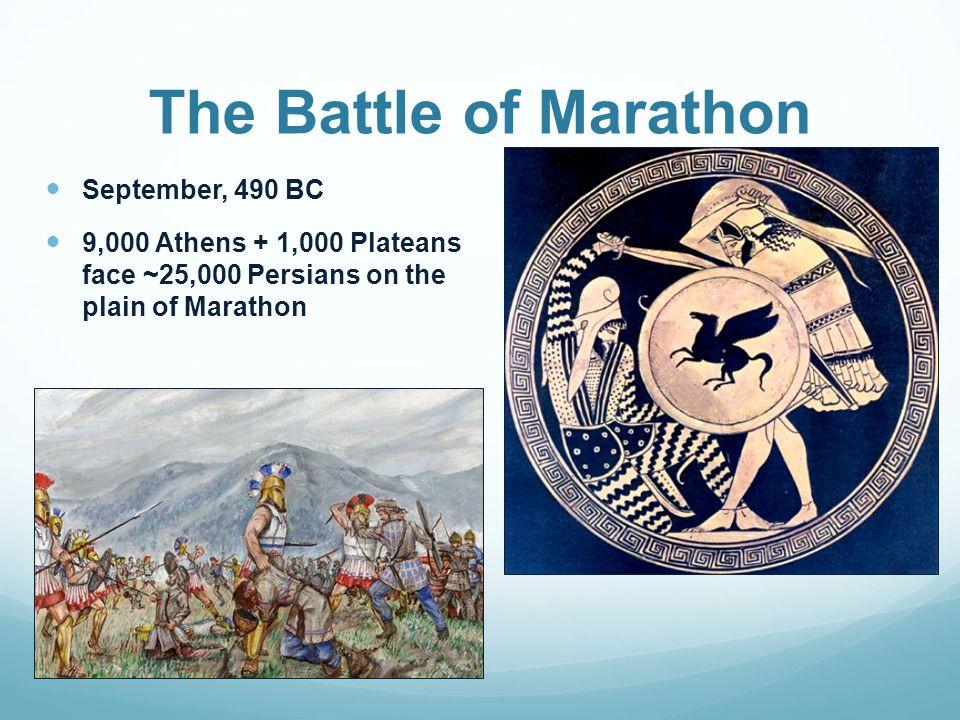 The Battle of Marathon September, 490 BC 9,000 Athens + 1,000 Plateans face ~25,000 Persians on the plain of Marathon