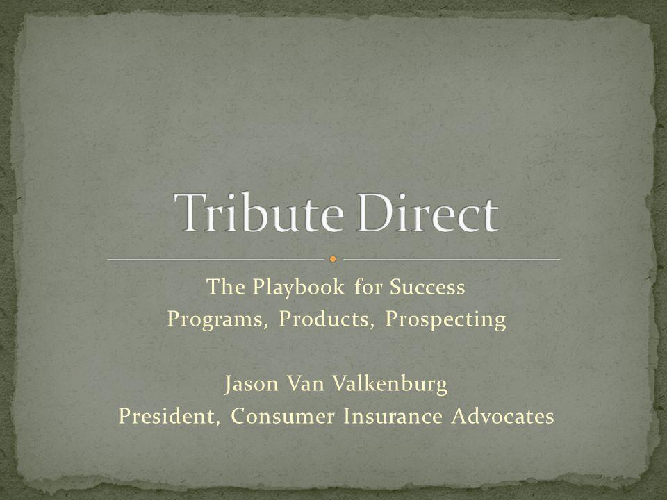 The Playbook for Success Programs, Products, Prospecting Jason Van Valkenburg President, Consumer Insurance Advocates