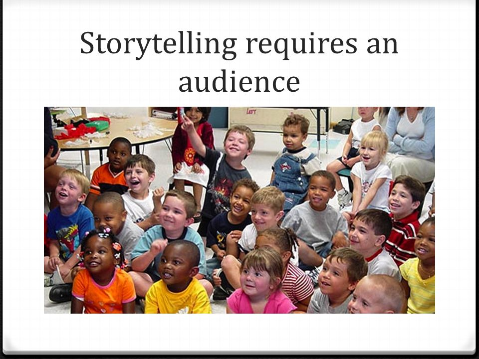 Storytelling requires an audience
