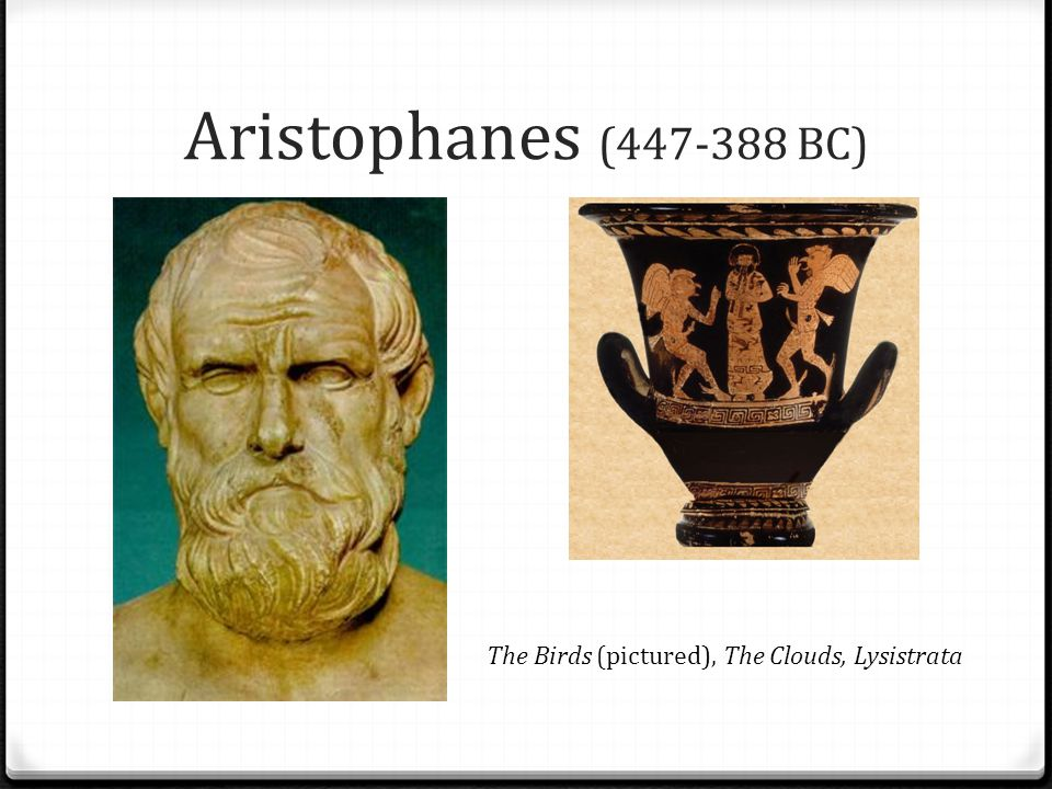 Aristophanes (447-388 BC) The Birds (pictured), The Clouds, Lysistrata