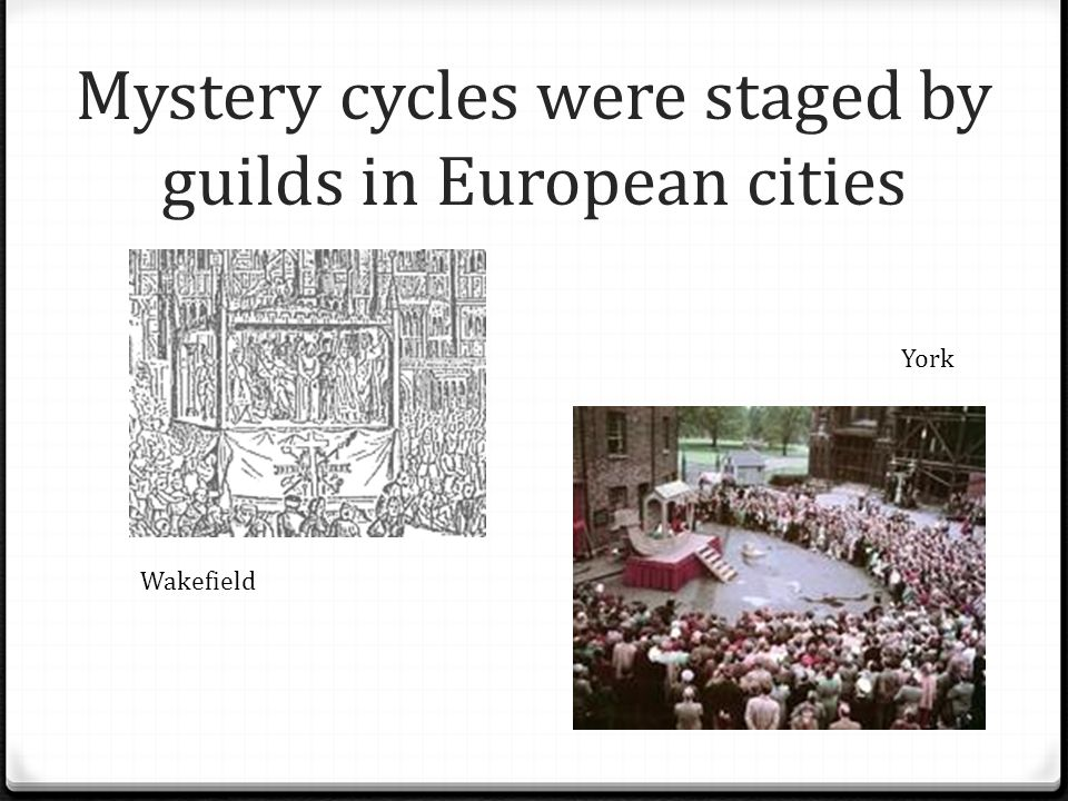 Mystery cycles were staged by guilds in European cities Wakefield York