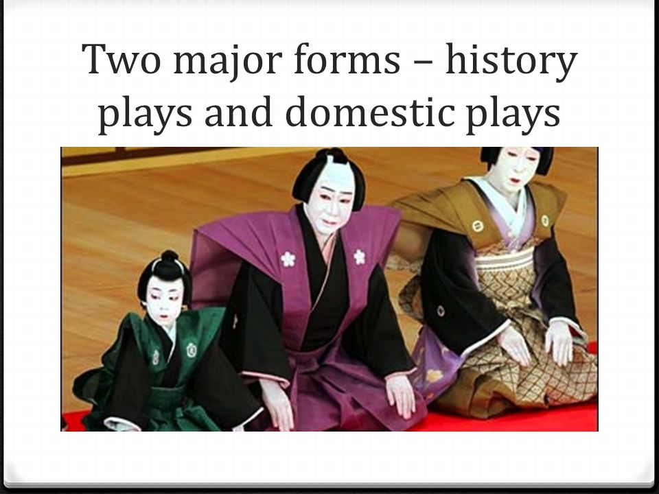Two major forms – history plays and domestic plays