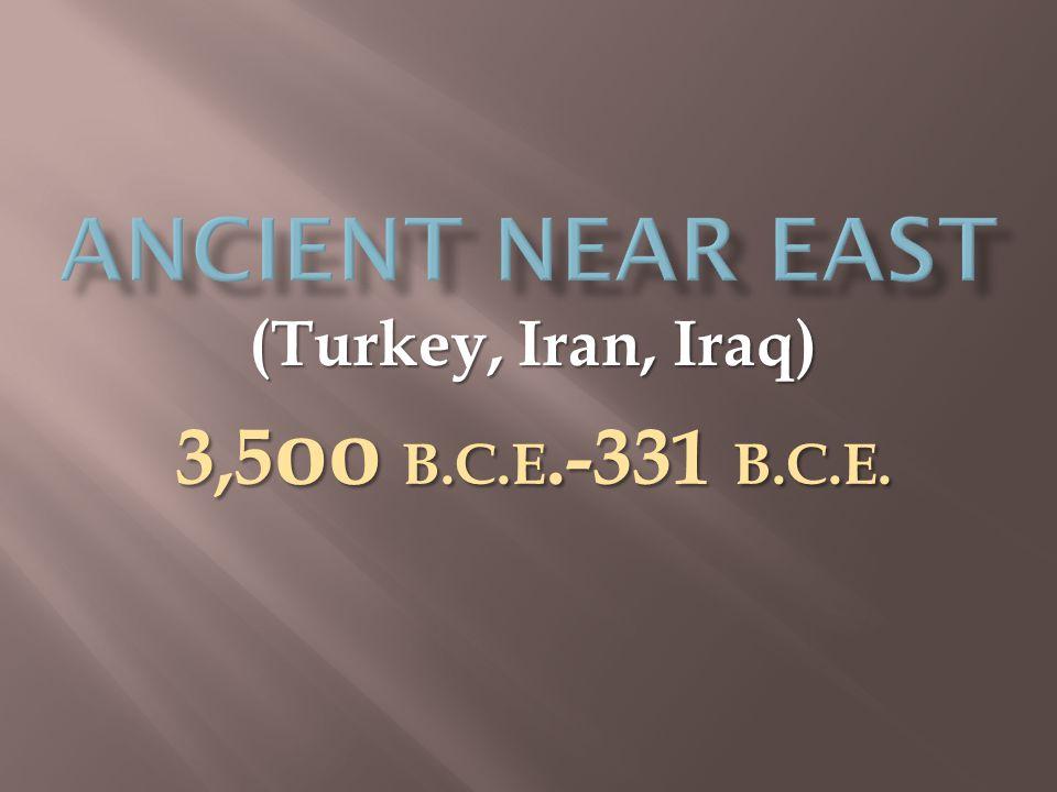 3,5 oo B.C.E.-331 B.C.E. (Turkey, Iran, Iraq)