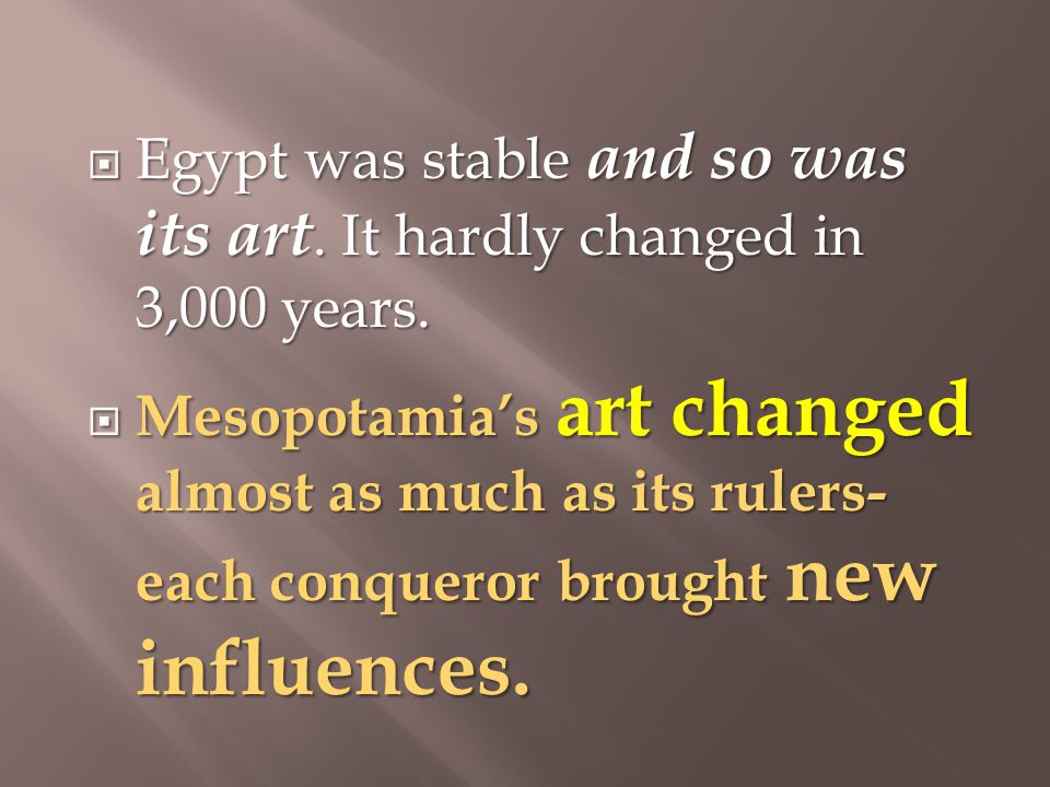  Egypt was stable and so was its art. It hardly changed in 3,000 years.