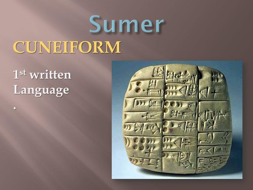 CUNEIFORM 1 st written Language.