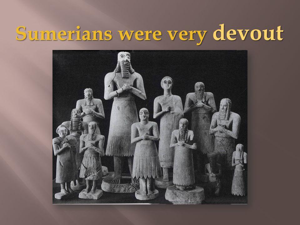 Sumerians were very devout